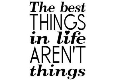 TheBestThingsInLifeArentThings-9x12