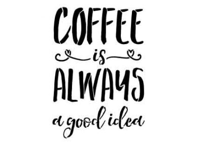 CoffeeIsAlwaysAGoodIdea-9x12