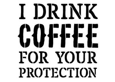 IDrinkCoffeeforYourProtection-12x12